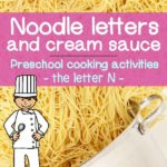 Preschool Cooking Activities: Noodle Letters and Cream Sauce: The letter N