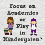 Academic or play based kindergarten?