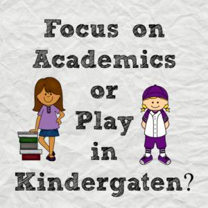 Academic or play based kindergarten?