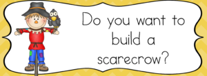 Do you want to build a scarecrow?