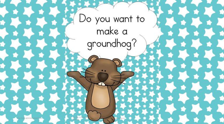 Do you want to make a Groundhog?