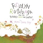 Roslyn Rutabaga and the Biggest Hole on Earth!