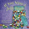 If You Were A Jellybean
