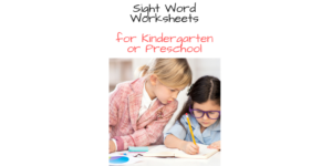 Sight Word Worksheets for Preschool or Kindergarten -Fun, interactive and rigorous!